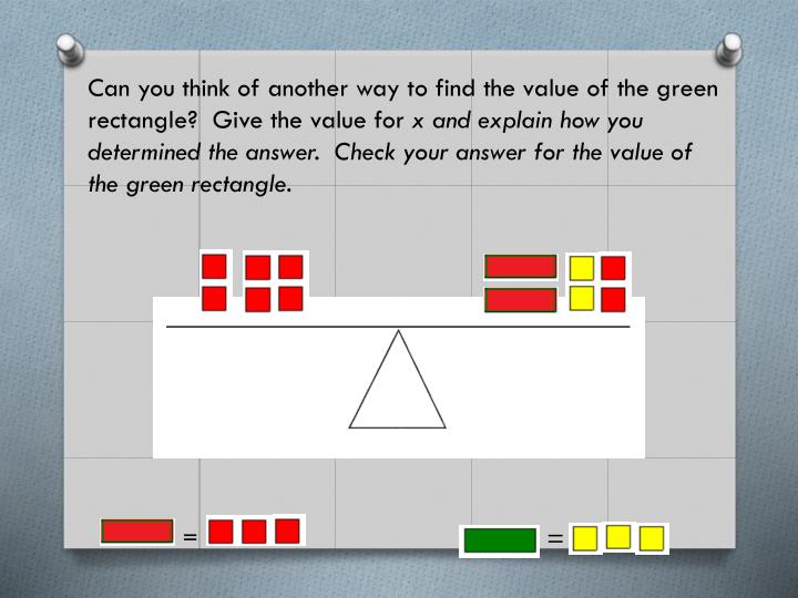 Can you think of another way to find the value of the green rectangle?  Give