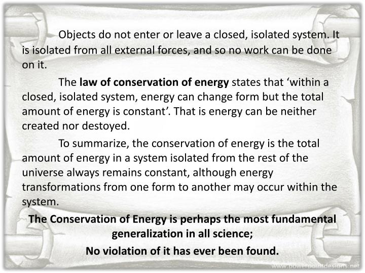 Objects do not enter or leave a closed, isolated system. It is isolated from all external forces, an...