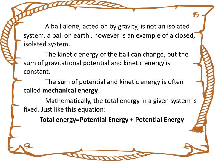 A ball alone, acted on by gravity, is not an isolated system, a ball on earth , however is an exampl...