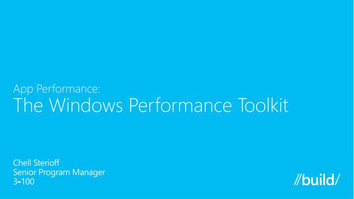 App performance the windows performance toolkit