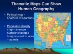 thematic maps can show human geography