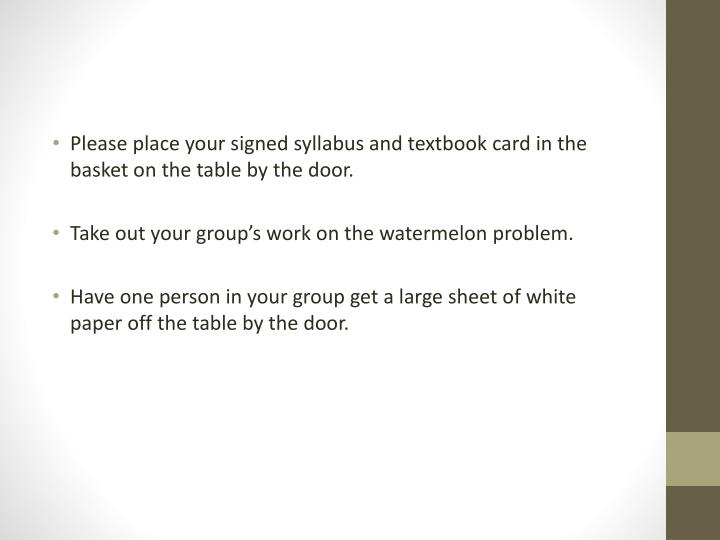 Please place your signed syllabus and textbook card in the basket on the table by the door.
