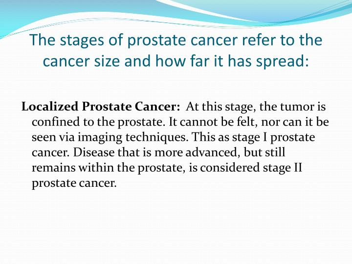 The stages of prostate cancer refer to the cancer size and how far it has