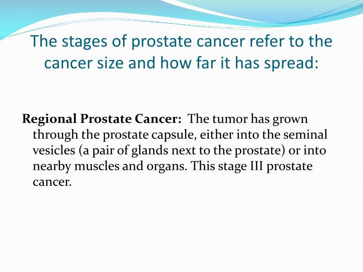 The stages of prostate cancer refer to the cancer size and how far it has spread: