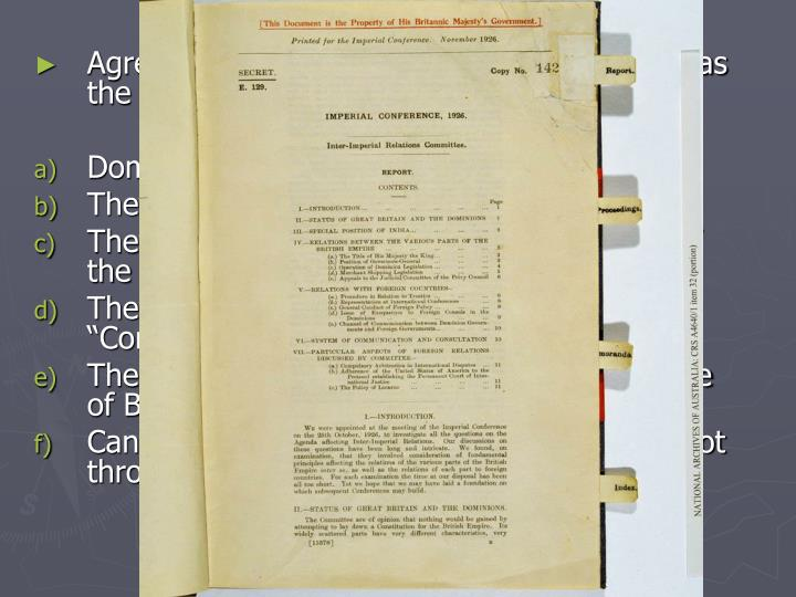 Agreements were made and became known as the Balfour Report.
