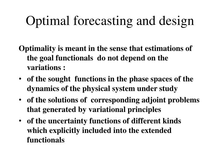Optimal forecasting and design