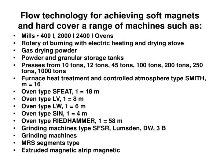 Flow technology for achieving soft magnets and hard cover a range of machines such as:
