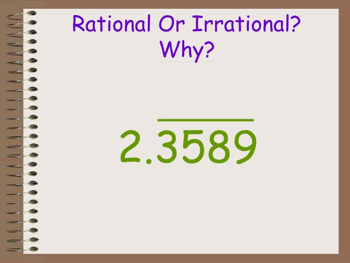 Rational Or Irrational? Why?