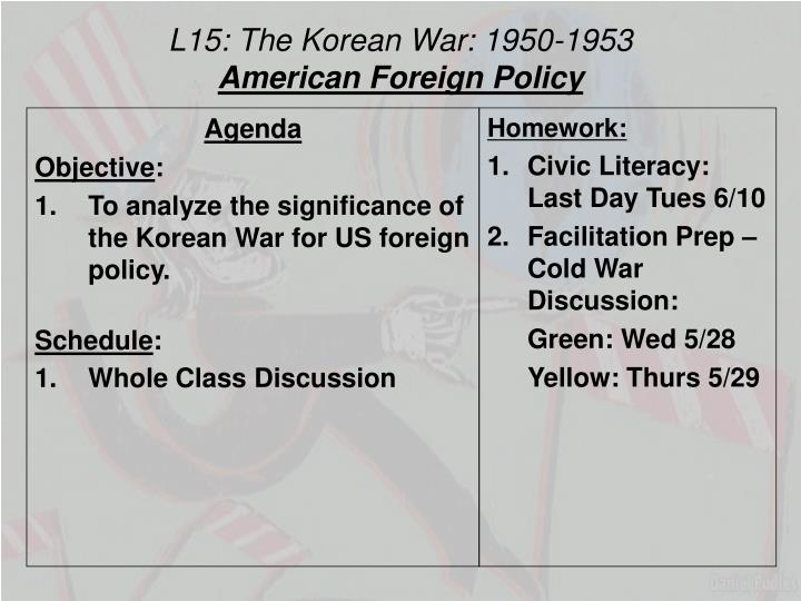 assess the significance of the korean The korean war was significant in terms of the cold war, as it had long term affects on america's foreign policy the expansion of the ussr and the ideology of communism shaped america's commitment to the policy of the global containment of communism, and dictated its foreign policy for the next twenty years.