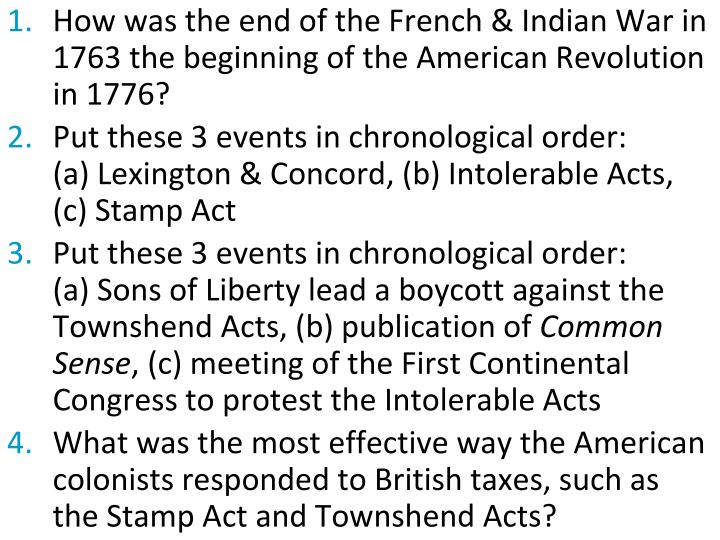 How was the end of the French & Indian War in 1763 the beginning of the American Revolution in 1776?