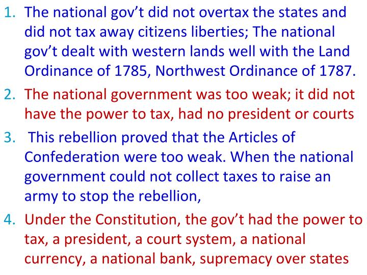 The national gov't did not overtax the states and did not tax away citizens liberties; The national gov't dealt with western lands well with the Land Ordinance of 1785, Northwest Ordinance of 1787.