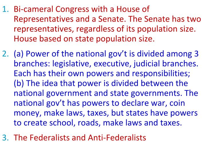 Bi-cameral Congress with a House of Representatives and a Senate. The Senate has two representatives, regardless of its population size. House based on state population size.