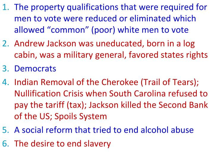 """The property qualifications that were required for men to vote were reduced or eliminated which allowed """"common"""" (poor) white men to vote"""