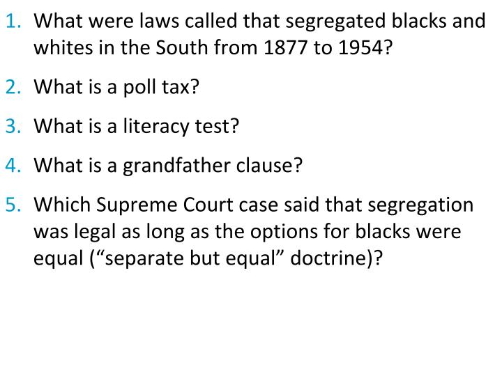 What were laws called that segregated blacks and whites in the South from 1877 to 1954?