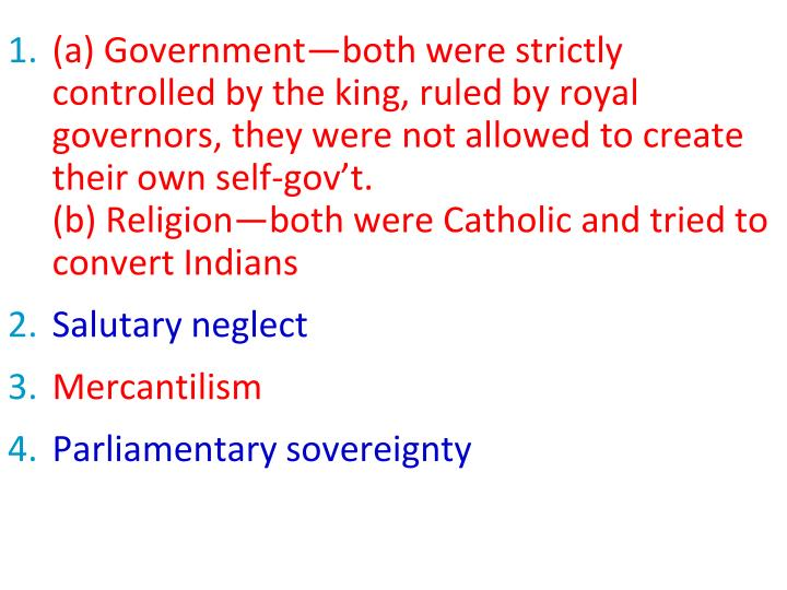 (a) Government—both were strictly controlled by the king, ruled by royal governors, they were not allowed to create their own self-gov't.