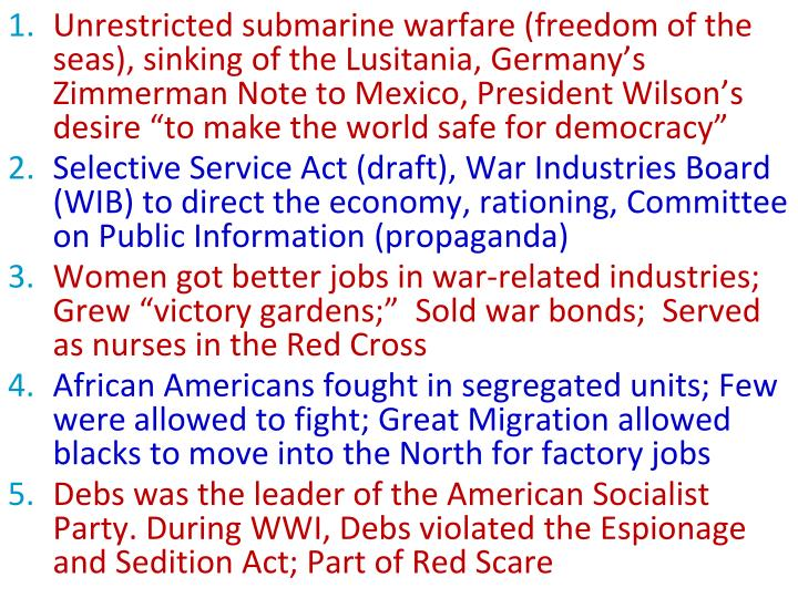 """Unrestricted submarine warfare (freedom of the seas), sinking of the Lusitania, Germany's Zimmerman Note to Mexico, President Wilson's desire """"to make the world safe for democracy"""""""
