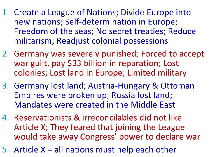Create a League of Nations; Divide Europe into new nations; Self-determination in Europe; Freedom of the seas; No secret treaties; Reduce militarism; Readjust colonial possessions