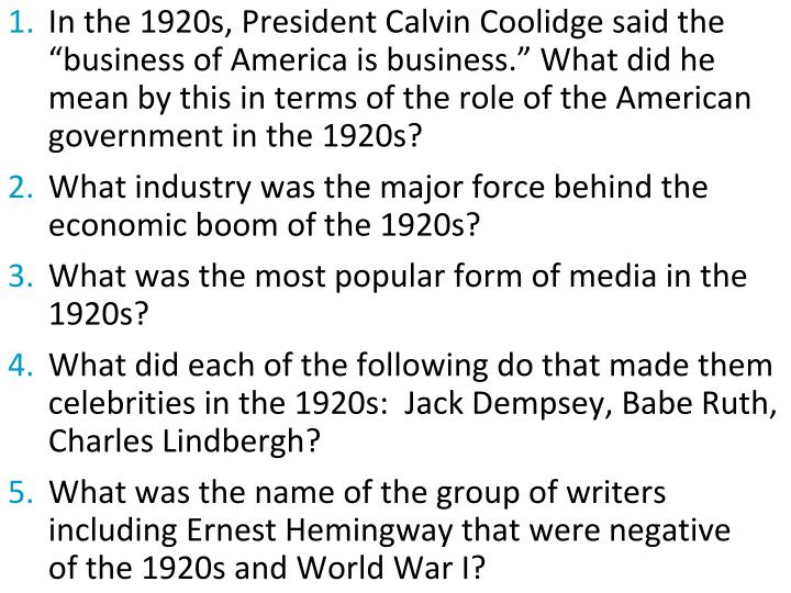 """In the 1920s, President Calvin Coolidge said the """"business of America is business."""" What did he mean by this in terms of the role of the American government in the 1920s?"""