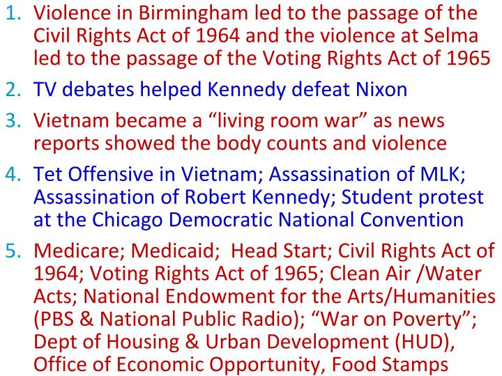 Violence in Birmingham led to the passage of the Civil Rights Act of 1964 and the violence at Selma led to the passage of the Voting Rights Act of 1965