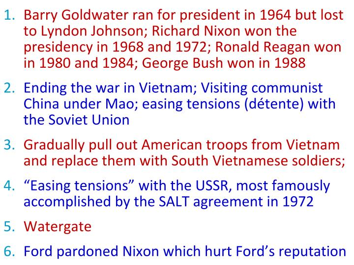 Barry Goldwater ran for president in 1964 but lost to Lyndon Johnson; Richard Nixon won the presidency in 1968 and 1972; Ronald Reagan won in 1980 and 1984; George Bush won in 1988