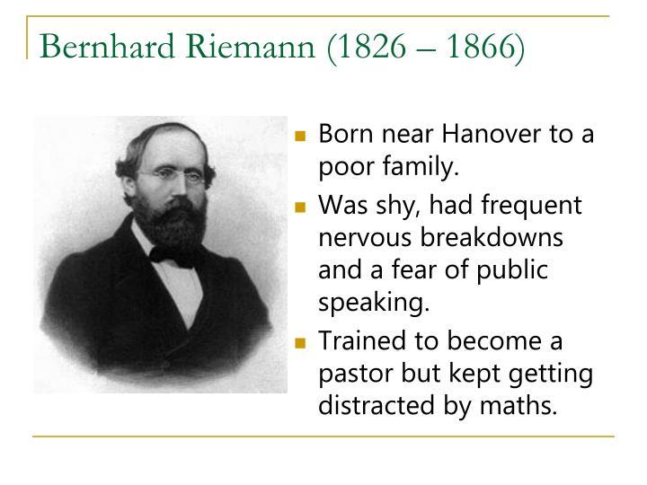 Bernhard Riemann (1826 – 1866)