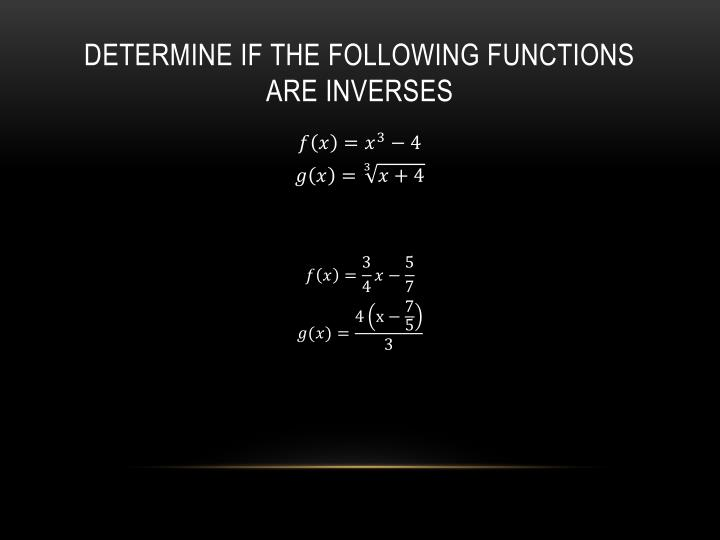 Determine if the Following functions are inverses