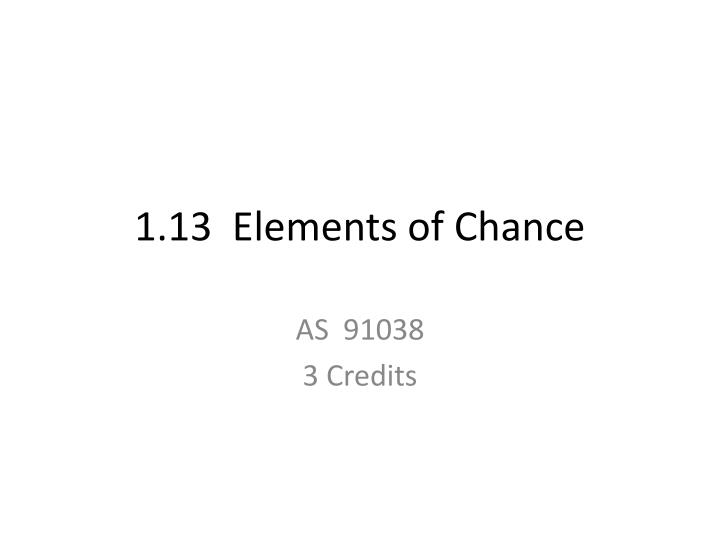 1 13 elements of chance n.