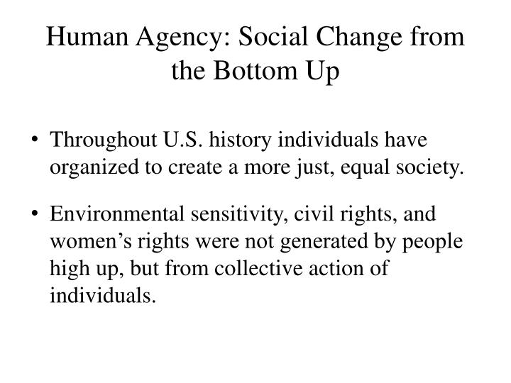 Human Agency: Social Change from the Bottom Up