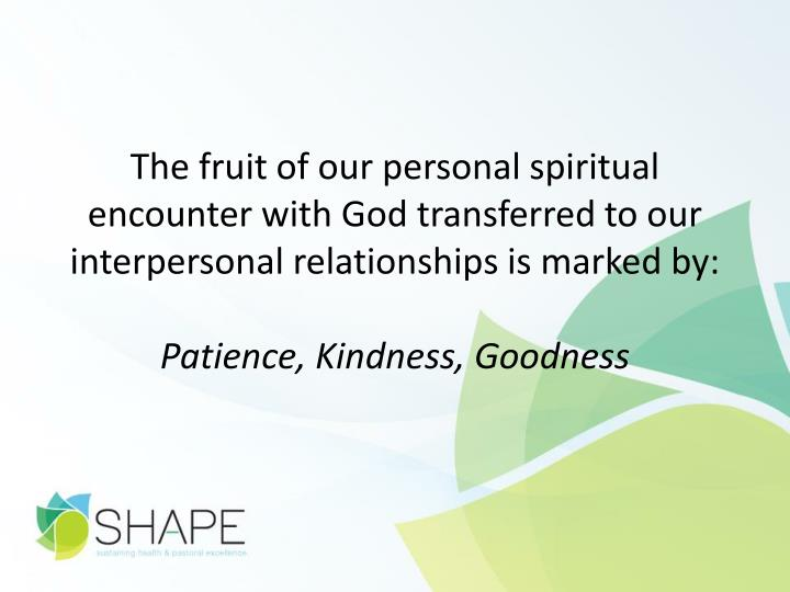 The fruit of our personal spiritual encounter with God transferred to our interpersonal relationships is marked by:
