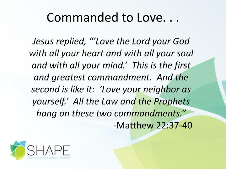 Commanded to Love. . .