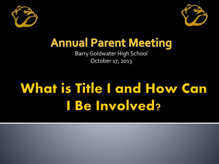 annual parent meeting barry goldwater high school october 17 2013