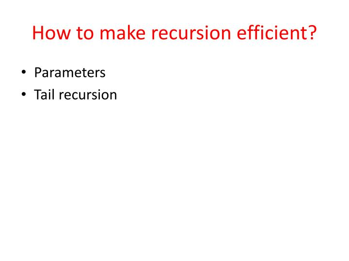How to make recursion efficient?
