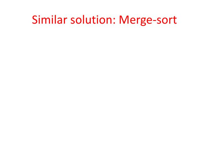 Similar solution: Merge-sort