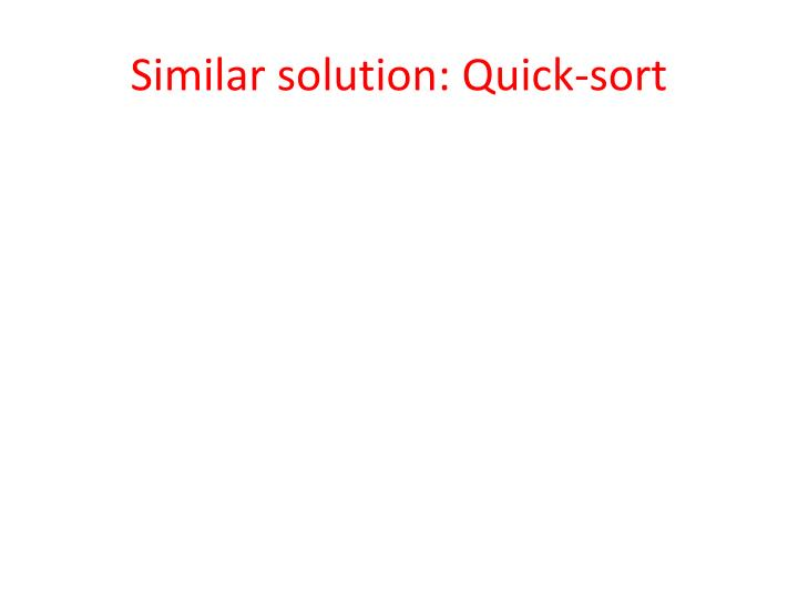 Similar solution: Quick-sort