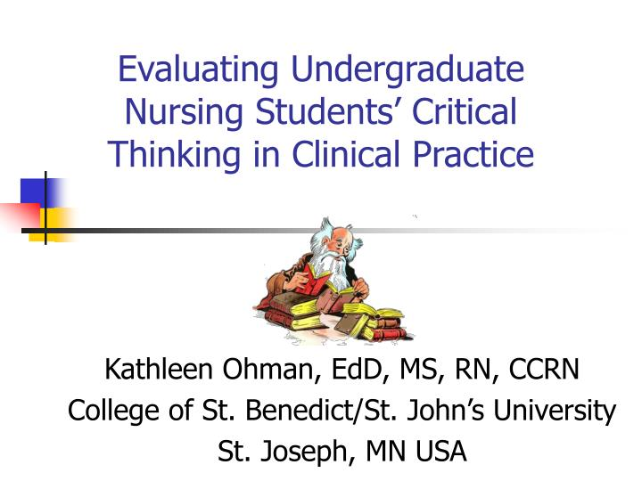 evaluating critical thinking in clinical practice Clinical reasoning and critical thinking the evaluation of critical thinking can be accomplished through excellence and power in clinical nursing practice.