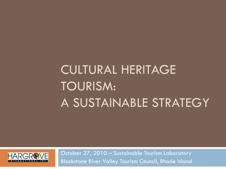 cultural heritage tourism a sustainable strategy n.