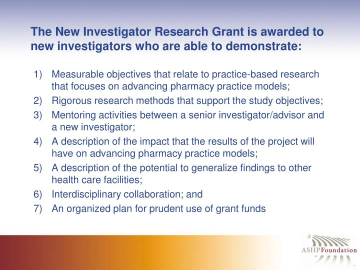 The New Investigator Research Grant is awarded to new investigators who are able to demonstrate: