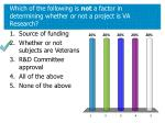 which of the following is not a factor in determining whether or not a project is va research