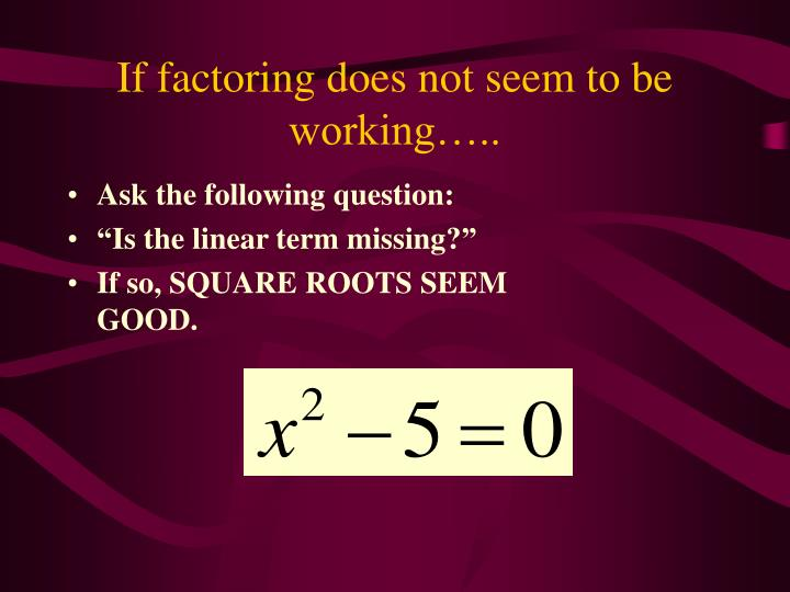 If factoring does not seem to be working…..
