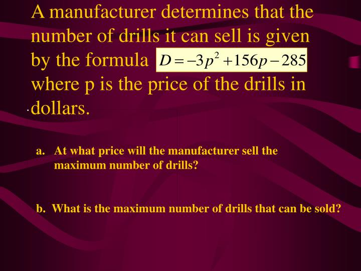 A manufacturer determines that the number of drills it can sell is given by the formula                               where p is the price of the drills in dollars.