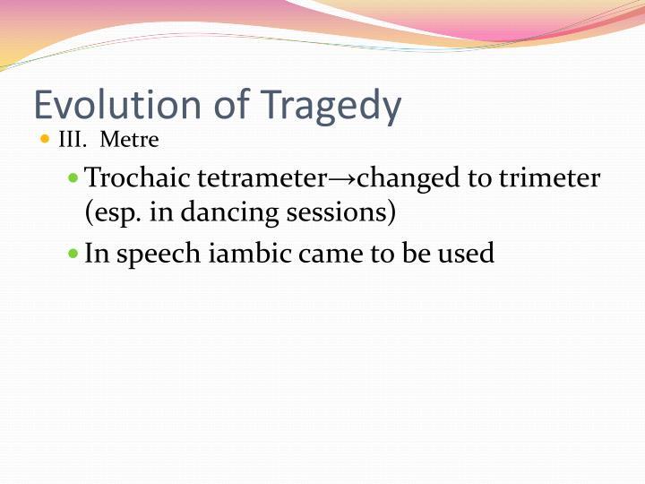 Evolution of Tragedy