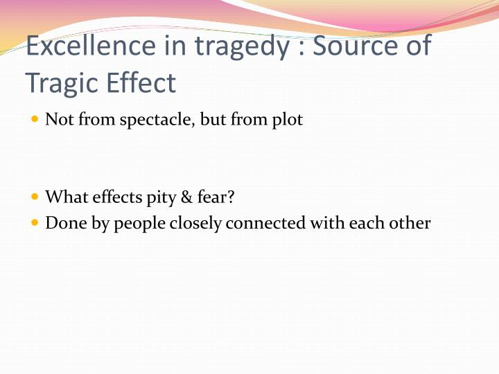 Excellence in tragedy : Source of Tragic Effect