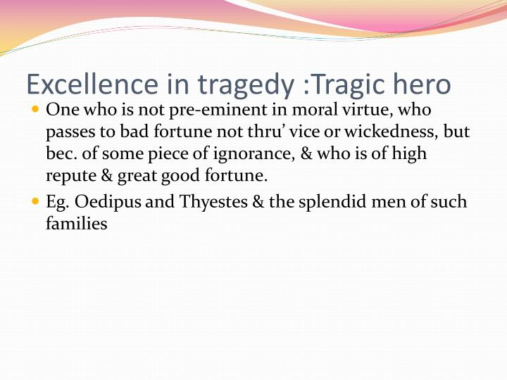 Excellence in tragedy :Tragic hero