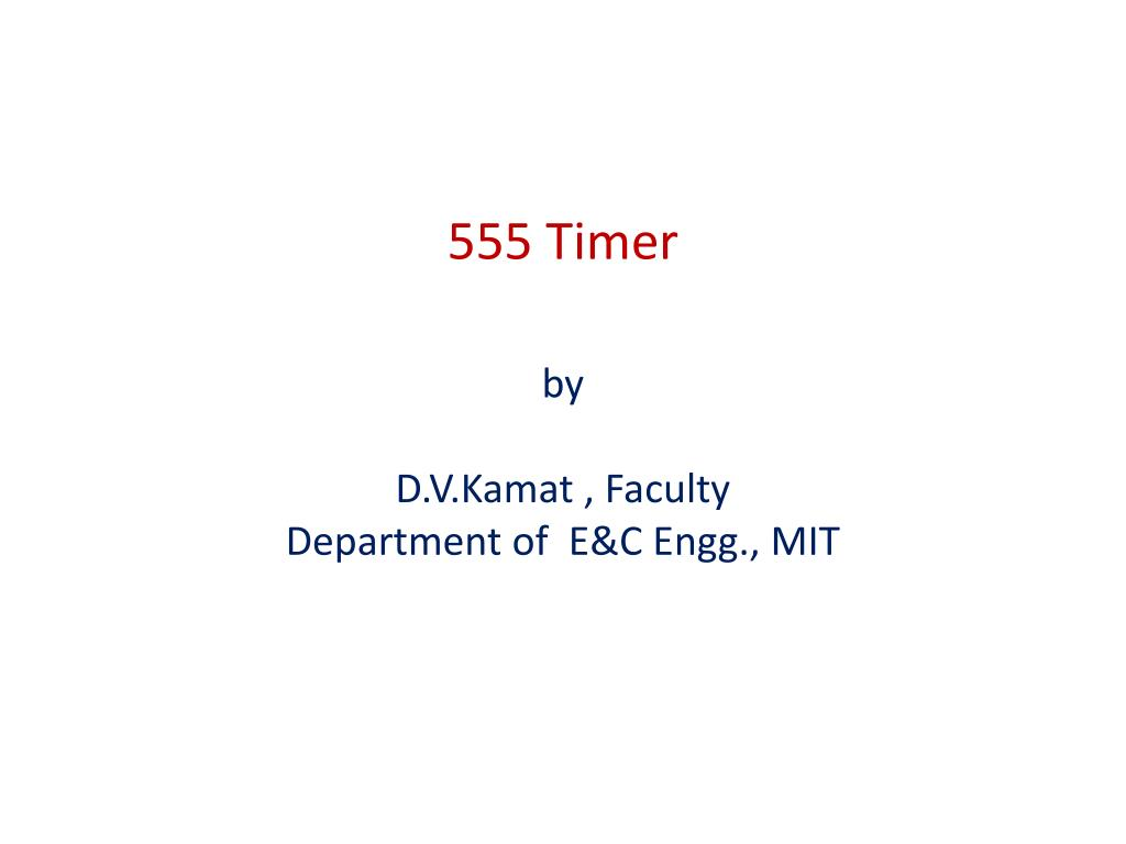 Ppt 555 Timer By Dvkamat Faculty Department Of Ec Engg Mit In The Astable Operation Mode Circuit Triggers D V Kamat E C N