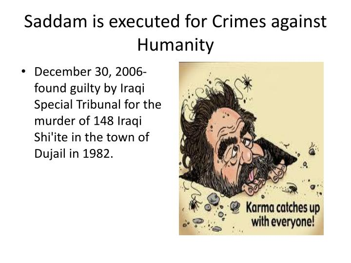 Saddam is executed for Crimes against Humanity
