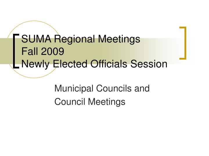 Suma regional meetings fall 2009 newly elected officials session