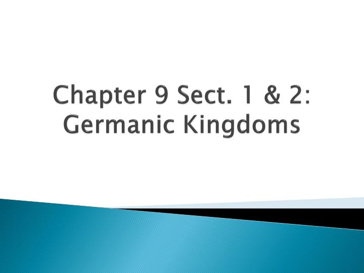 Chapter 9 sect 1 2 germanic kingdoms