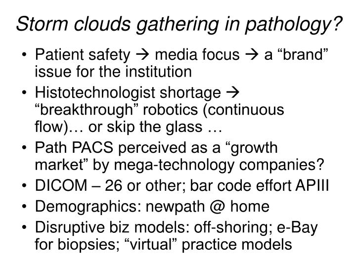 Storm clouds gathering in pathology?