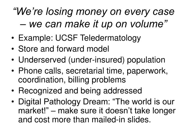 """""""We're losing money on every case – we can make it up on volume"""""""