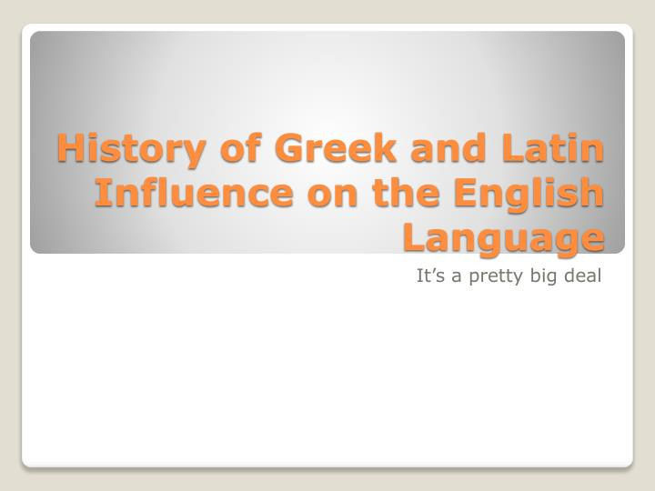 history of greek and latin influence on the english language n.